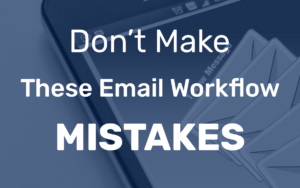 email workflow mistakes