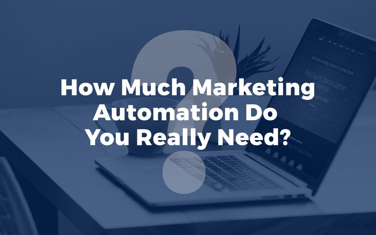 How much marketing automation do you really need