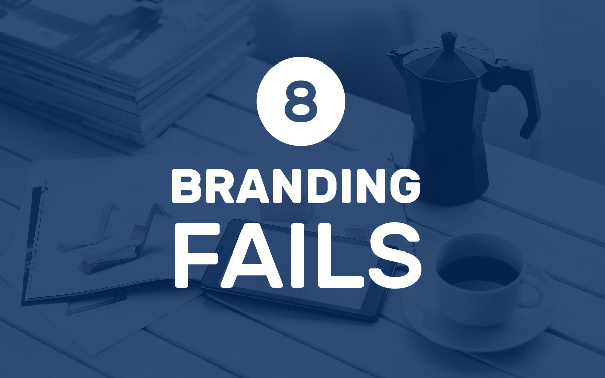 8 Branding Fails That Are Hurting Your Business